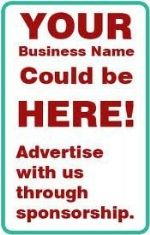 Sign: Your Business Name Could Be Here! Advertise with Us through Sponsorship.